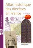 Atlas historique des diocèses en France - 2ème édition