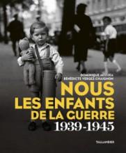 Nous, les enfants de la guerre 1939 - 1945