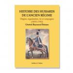 Histoire des hussards de l'Ancien Régime : organisation vie et campagnes (1693-1792)