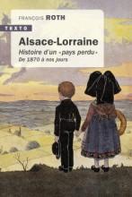 Alsace-Lorraine Histoire d'un « pays perdu ». De 1870 à nos jours