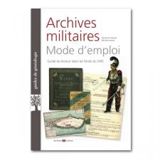 archives militaires mode d 39 emploi guide du lecteur dans les fonds du service historique de la. Black Bedroom Furniture Sets. Home Design Ideas