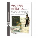 Archives militaires mode d'emploi - Guide du lecteur dans les fonds du Service historique de la Défense