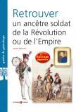 Retrouver un ancêtre soldat de la Révolution ou de l'Empire (2ème édition augmentée)