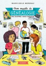 Mon enquête de généalogie : Nos ancêtres venus d'ailleurs