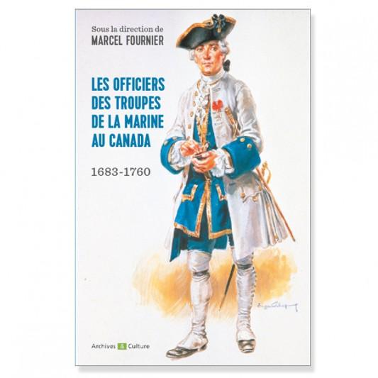 Les Officiers des troupes de la marine au Canada (1683-1760)